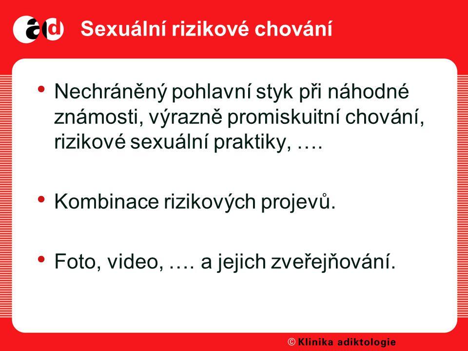 Sexuální rizikové chování Nechráněný pohlavní styk při náhodné známosti, výrazně promiskuitní chování, rizikové sexuální praktiky, ….