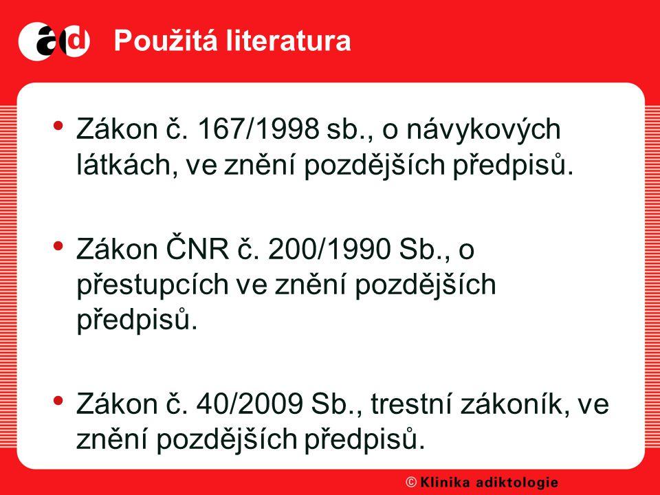 Použitá literatura Zákon č.167/1998 sb., o návykových látkách, ve znění pozdějších předpisů.