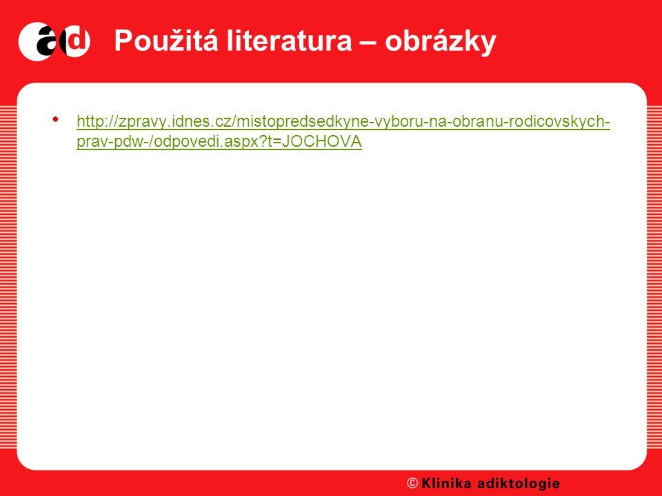 Použitá literatura – obrázky http://zpravy.idnes.cz/mistopredsedkyne-vyboru-na-obranu-rodicovskych- prav-pdw-/odpovedi.aspx?t=JOCHOVA http://zpravy.idnes.cz/mistopredsedkyne-vyboru-na-obranu-rodicovskych- prav-pdw-/odpovedi.aspx?t=JOCHOVA