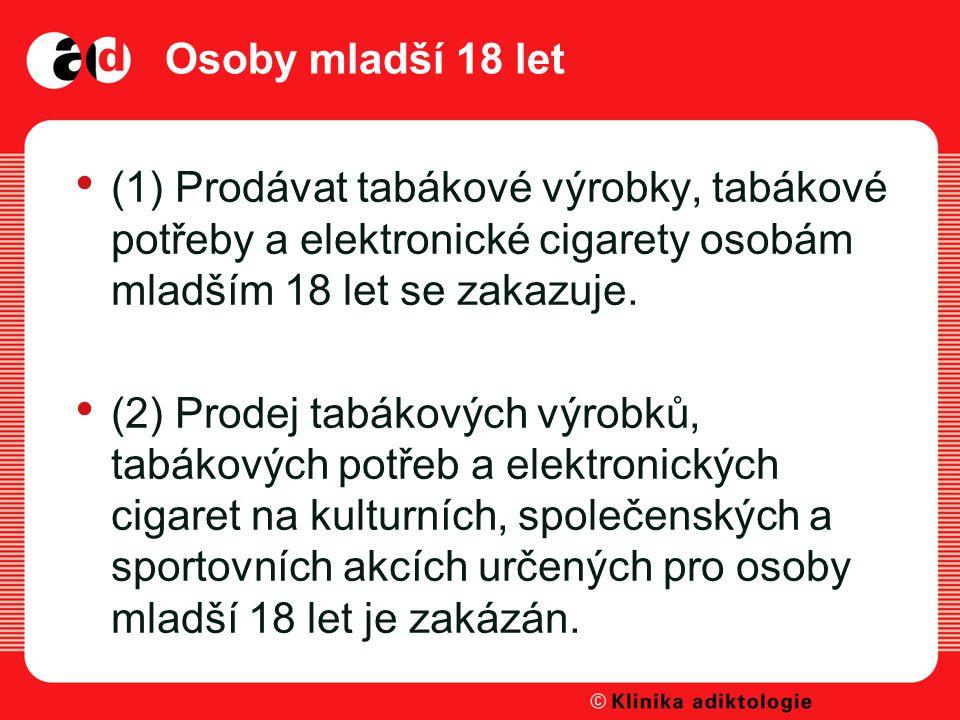Osoby mladší 18 let (1) Prodávat tabákové výrobky, tabákové potřeby a elektronické cigarety osobám mladším 18 let se zakazuje.