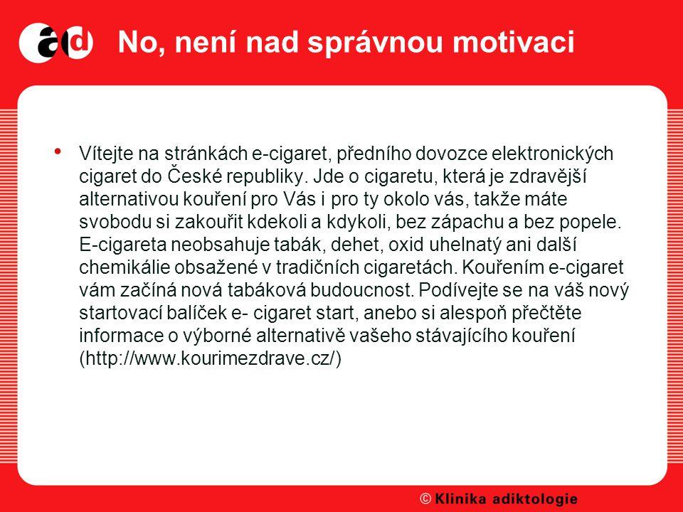 No, není nad správnou motivaci Vítejte na stránkách e-cigaret, předního dovozce elektronických cigaret do České republiky.
