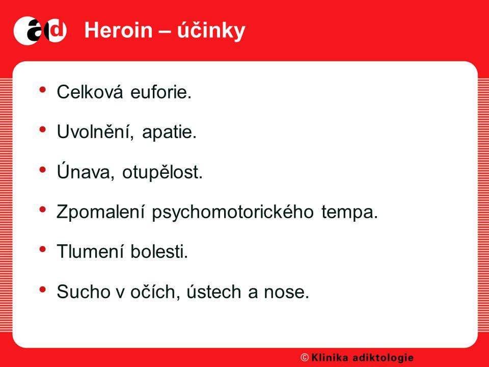 Heroin – účinky Celková euforie.Uvolnění, apatie.