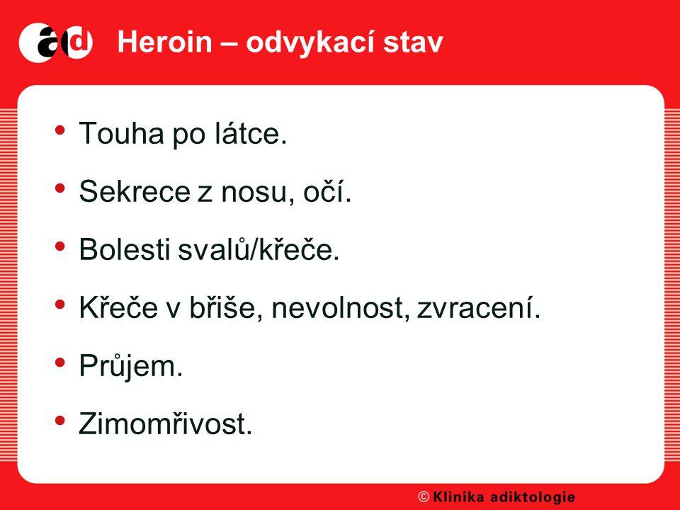 Heroin – odvykací stav Touha po látce.Sekrece z nosu, očí.