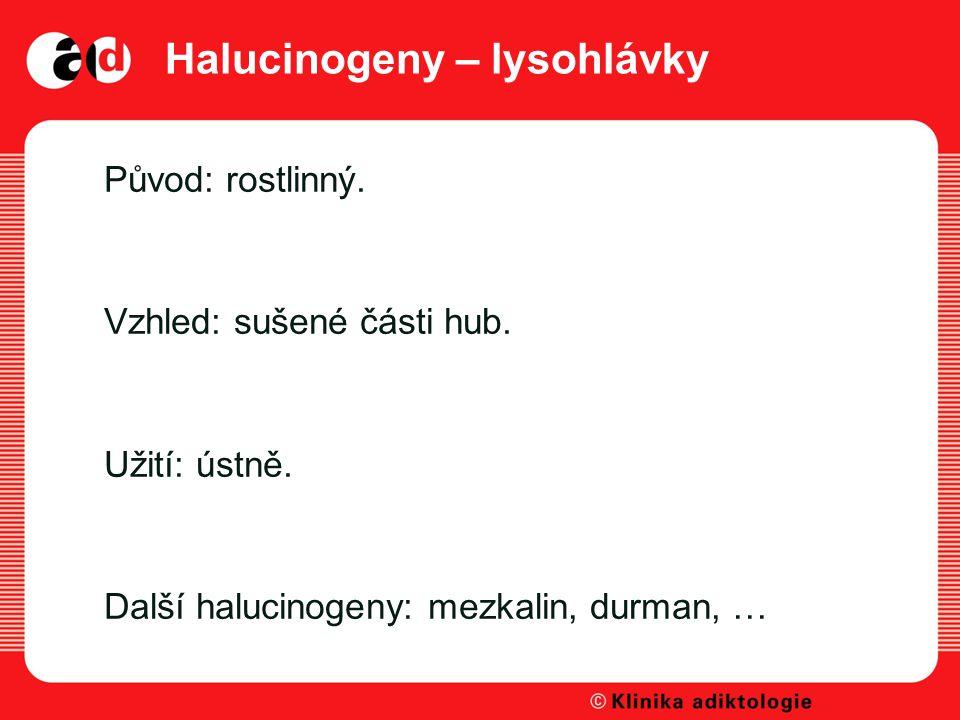 Halucinogeny – lysohlávky Původ: rostlinný.Vzhled: sušené části hub.