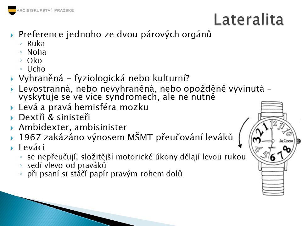  Preference jednoho ze dvou párových orgánů ◦ Ruka ◦ Noha ◦ Oko ◦ Ucho  Vyhraněná - fyziologická nebo kulturní?  Levostranná, nebo nevyhraněná, neb