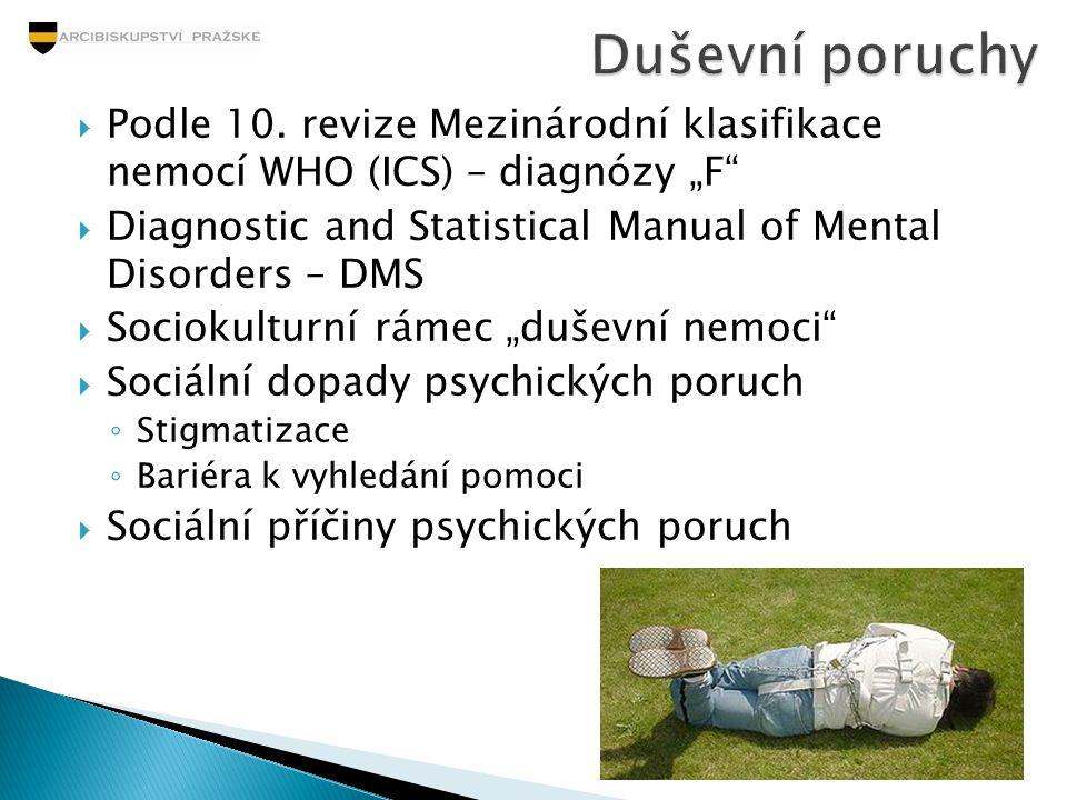 """ Podle 10. revize Mezinárodní klasifikace nemocí WHO (ICS) – diagnózy """"F""""  Diagnostic and Statistical Manual of Mental Disorders – DMS  Sociokultur"""