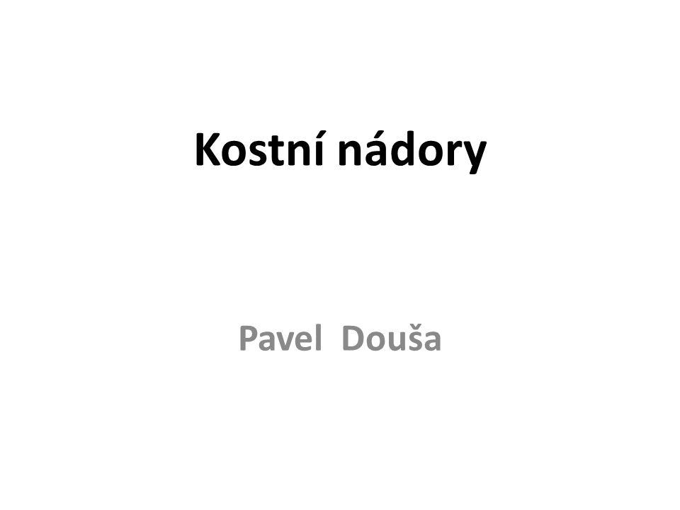 Kostní nádory Pavel Douša