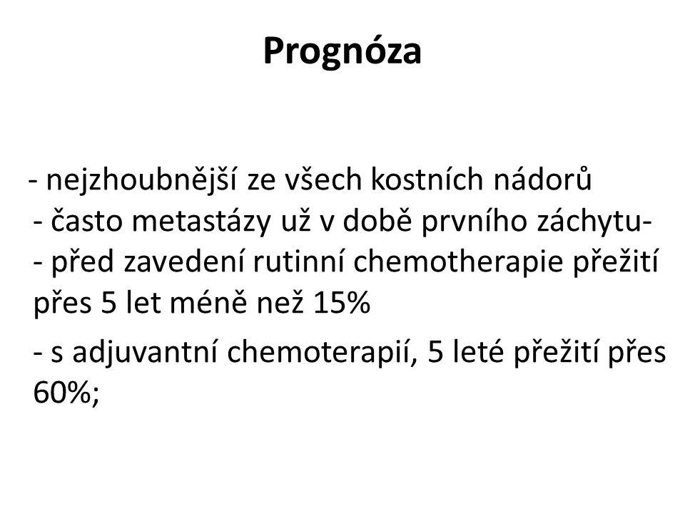 Prognóza - nejzhoubnější ze všech kostních nádorů - často metastázy už v době prvního záchytu- - před zavedení rutinní chemotherapie přežití přes 5 le