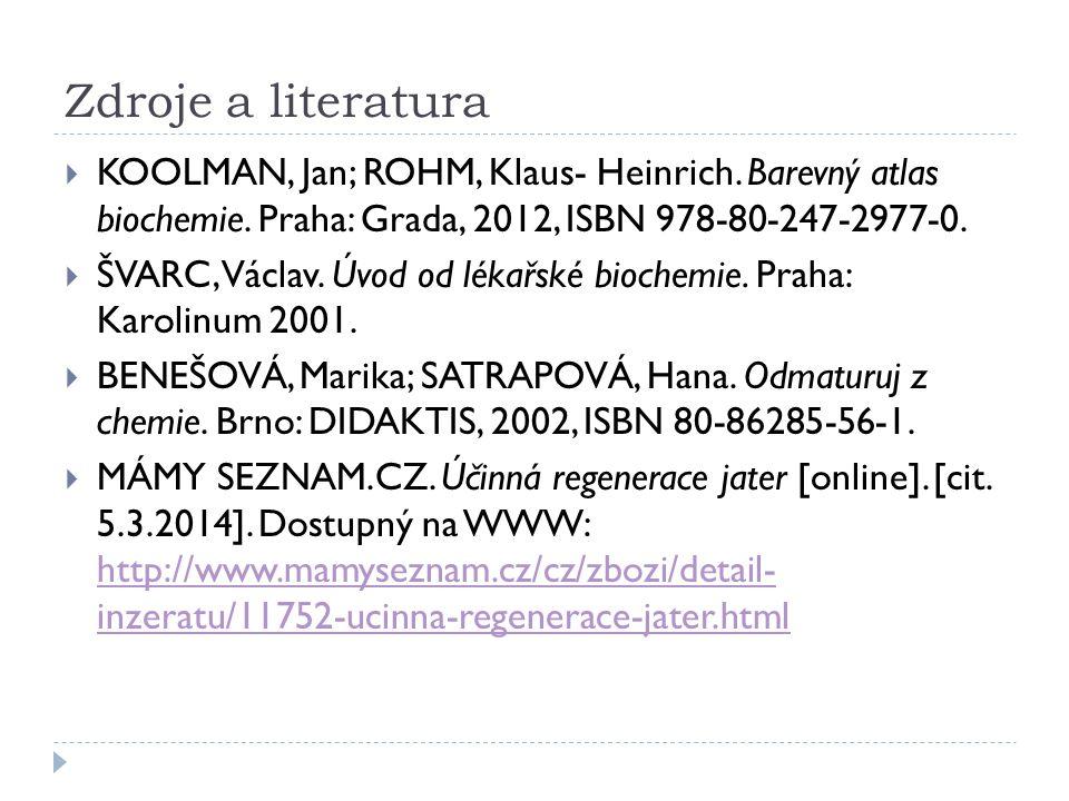 Zdroje a literatura  KOOLMAN, Jan; ROHM, Klaus- Heinrich. Barevný atlas biochemie. Praha: Grada, 2012, ISBN 978-80-247-2977-0.  ŠVARC, Václav. Úvod