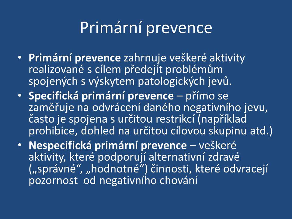 Primární prevence Primární prevence zahrnuje veškeré aktivity realizované s cílem předejít problémům spojených s výskytem patologických jevů. Specific