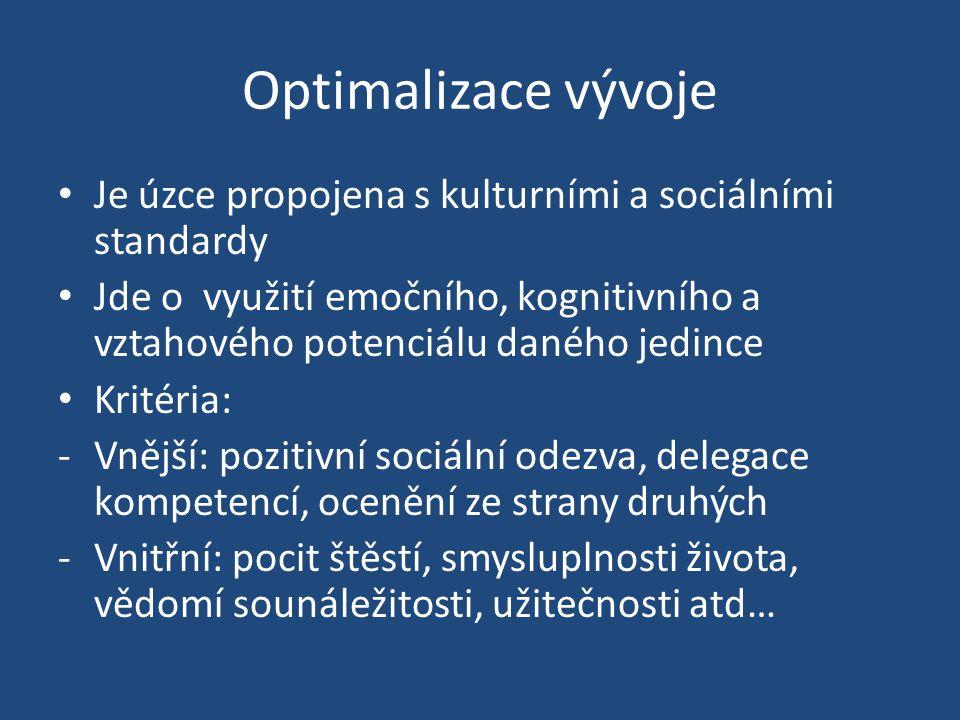 Optimalizace vývoje Je úzce propojena s kulturními a sociálními standardy Jde o využití emočního, kognitivního a vztahového potenciálu daného jedince Kritéria: -Vnější: pozitivní sociální odezva, delegace kompetencí, ocenění ze strany druhých -Vnitřní: pocit štěstí, smysluplnosti života, vědomí sounáležitosti, užitečnosti atd…