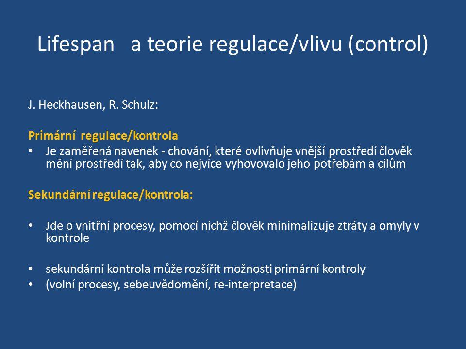 Lifespan a teorie regulace/vlivu (control) J. Heckhausen, R. Schulz: Primární regulace/kontrola Je zaměřená navenek - chování, které ovlivňuje vnější