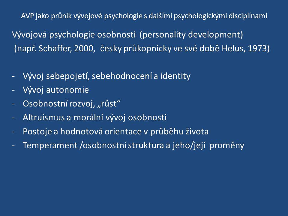AVP jako průnik vývojové psychologie s dalšími psychologickými disciplínami Vývojová psychologie osobnosti (personality development) (např. Schaffer,