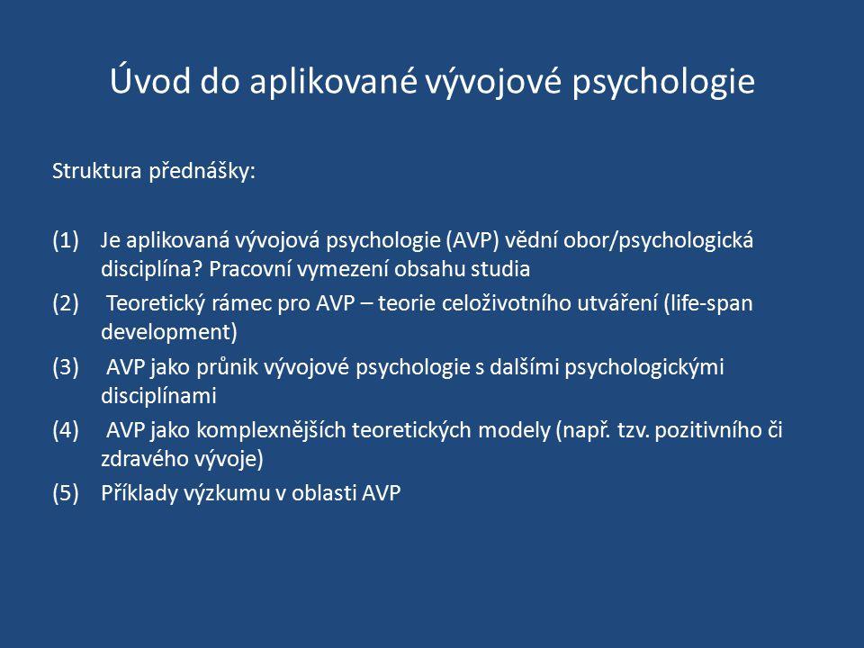 Úvod do aplikované vývojové psychologie Struktura přednášky: (1)Je aplikovaná vývojová psychologie (AVP) vědní obor/psychologická disciplína? Pracovní