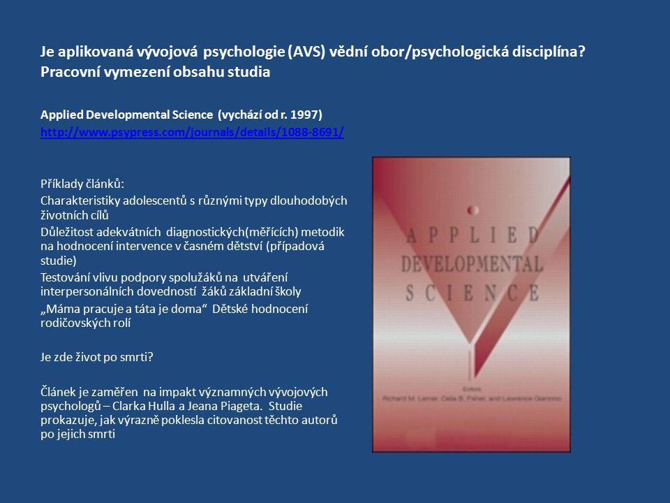 Je aplikovaná vývojová psychologie (AVS) vědní obor/psychologická disciplína? Pracovní vymezení obsahu studia Applied Developmental Science (vychází o