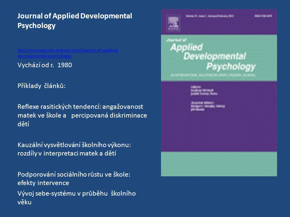 Journal of Applied Developmental Psychology ttp://www.journals.elsevier.com/journal-of-applied- developmental-psychology/ Vychází od r. 1980 Příklady