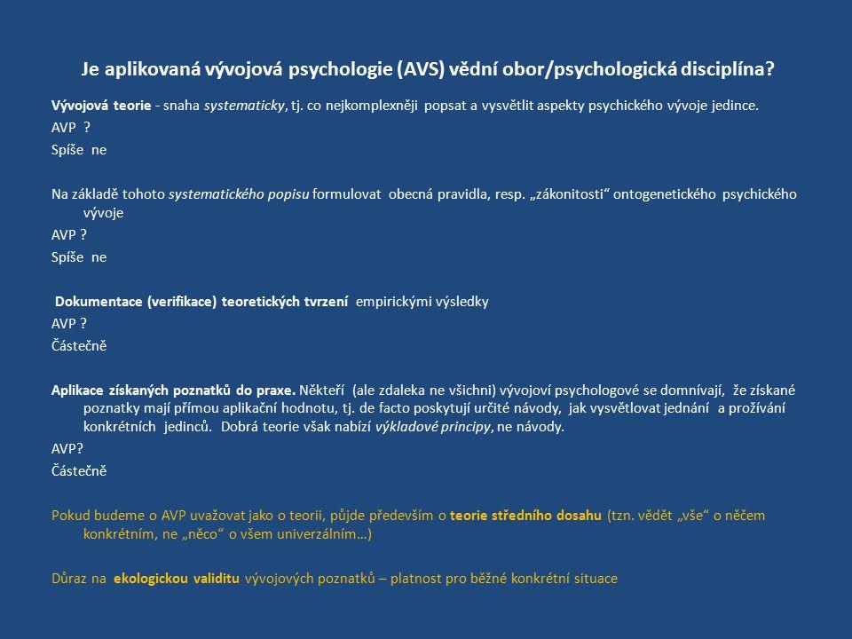 Je aplikovaná vývojová psychologie (AVS) vědní obor/psychologická disciplína? Vývojová teorie - snaha systematicky, tj. co nejkomplexněji popsat a vys