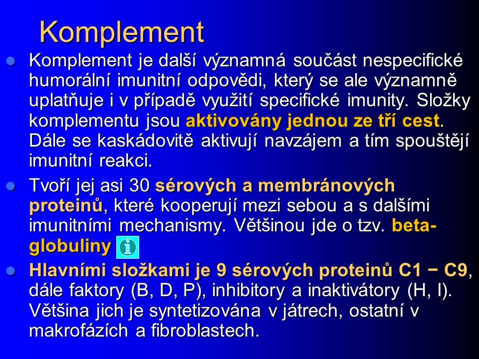 Komplement Komplement je další významná součást nespecifické humorální imunitní odpovědi, který se ale významně uplatňuje i v případě využití specific