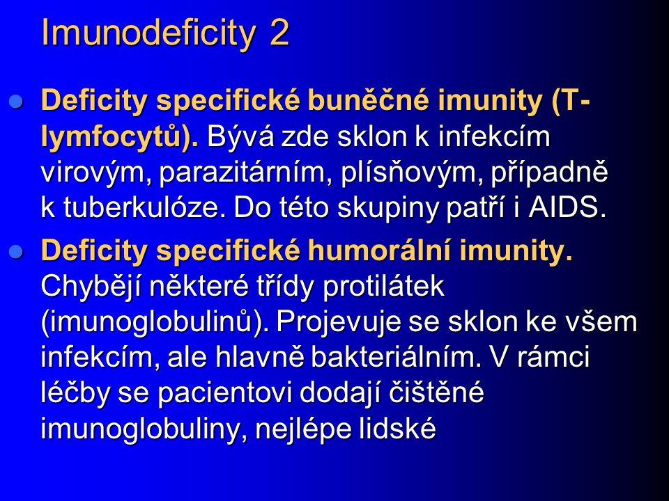 Imunodeficity 2 Deficity specifické buněčné imunity (T- lymfocytů). Bývá zde sklon k infekcím virovým, parazitárním, plísňovým, případně k tuberkulóze