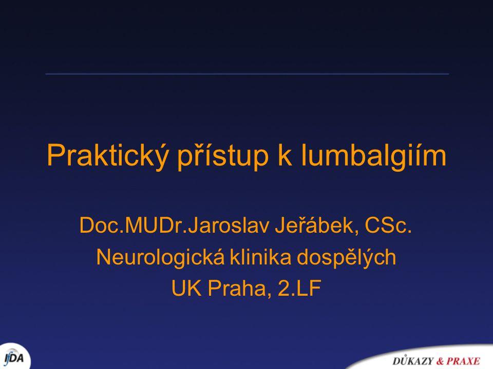 Praktický přístup k lumbalgiím Doc.MUDr.Jaroslav Jeřábek, CSc. Neurologická klinika dospělých UK Praha, 2.LF