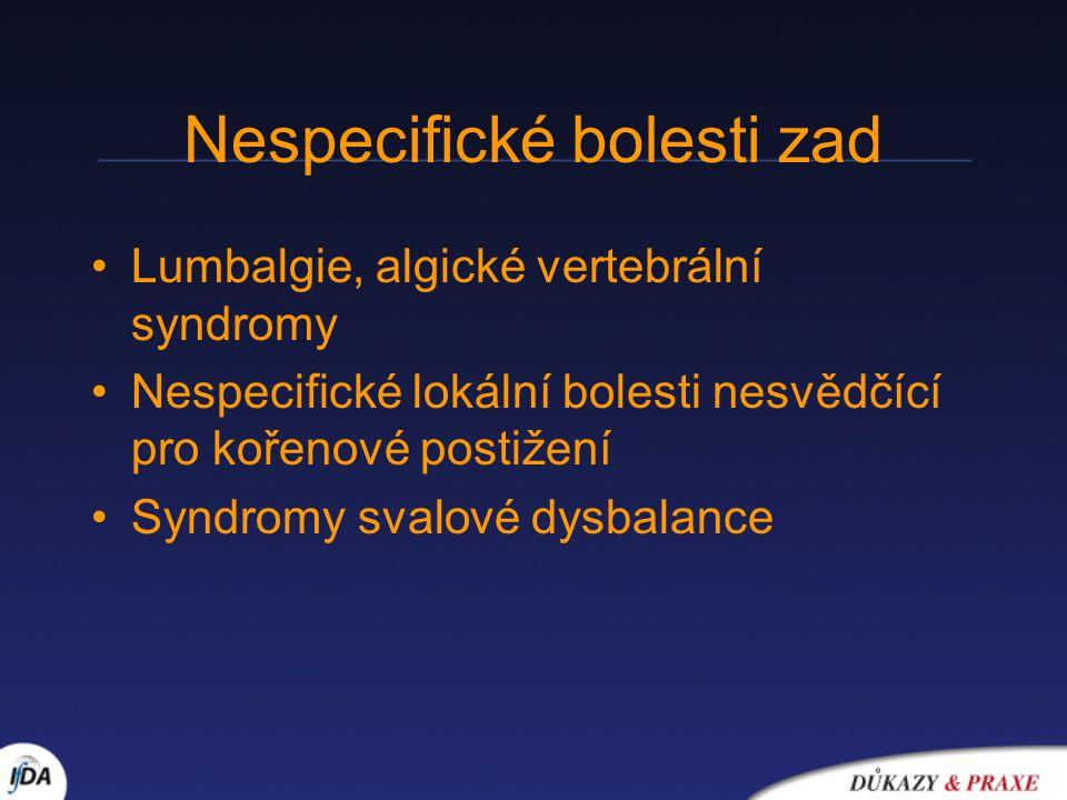 Nespecifické bolesti zad Lumbalgie, algické vertebrální syndromy Nespecifické lokální bolesti nesvědčící pro kořenové postižení Syndromy svalové dysba
