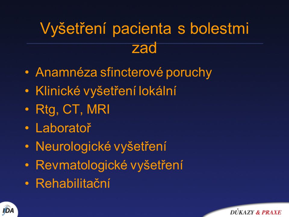 Vyšetření pacienta s bolestmi zad Anamnéza sfincterové poruchy Klinické vyšetření lokální Rtg, CT, MRI Laboratoř Neurologické vyšetření Revmatologické