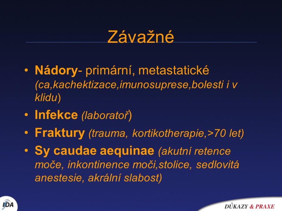 Závažné Nádory- primární, metastatické (ca,kachektizace,imunosuprese,bolesti i v klidu) Infekce (laboratoř ) Fraktury (trauma, kortikotherapie,>70 let