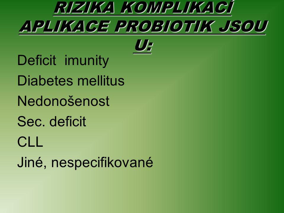 RIZIKA KOMPLIKACÍ APLIKACE PROBIOTIK JSOU U: Deficit imunity Diabetes mellitus Nedonošenost Sec.
