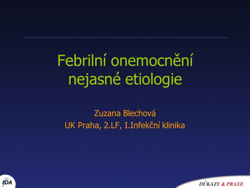 Febrilní onemocnění nejasné etiologie Zuzana Blechová UK Praha, 2.LF, I.Infekční klinika