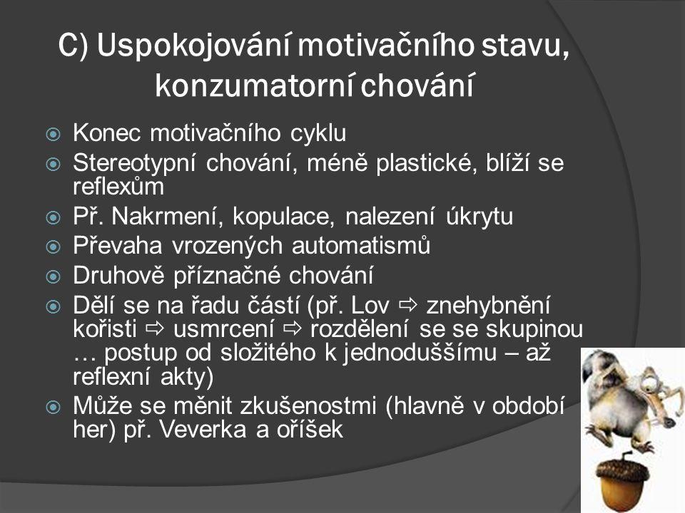 C) Uspokojování motivačního stavu, konzumatorní chování  Konec motivačního cyklu  Stereotypní chování, méně plastické, blíží se reflexům  Př. Nakrm
