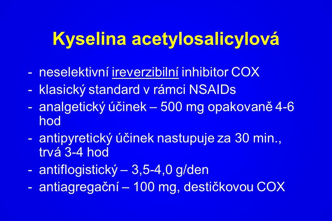 Kyselina acetylosalicylová -neselektivní ireverzibilní inhibitor COX -klasický standard v rámci NSAIDs -analgetický účinek – 500 mg opakovaně 4-6 hod