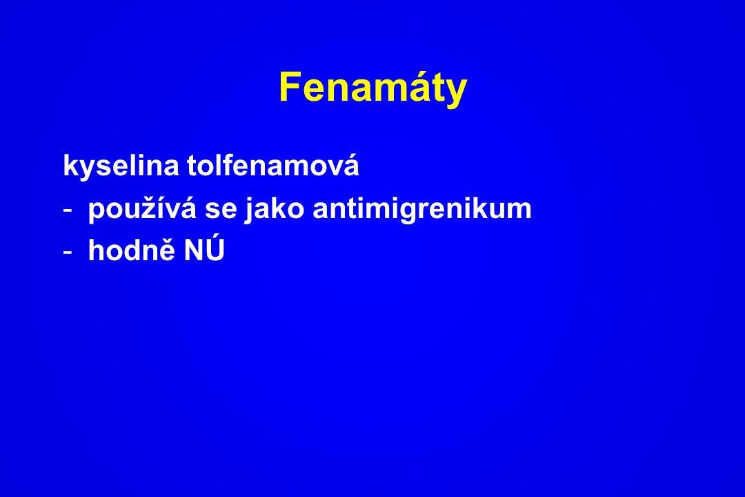 Fenamáty kyselina tolfenamová -používá se jako antimigrenikum -hodně NÚ