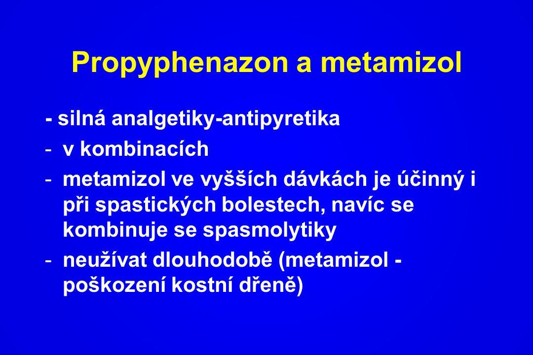 Propyphenazon a metamizol - silná analgetiky-antipyretika -v kombinacích -metamizol ve vyšších dávkách je účinný i při spastických bolestech, navíc se