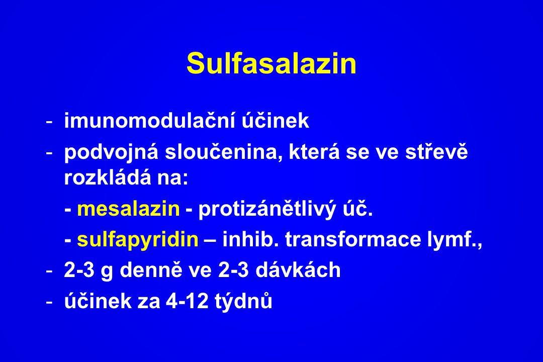 Sulfasalazin -imunomodulační účinek -podvojná sloučenina, která se ve střevě rozkládá na: - mesalazin - protizánětlivý úč. - sulfapyridin – inhib. tra