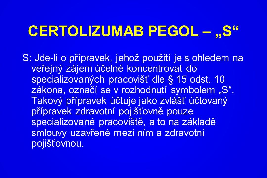 """CERTOLIZUMAB PEGOL – """"S"""" S: Jde-li o přípravek, jehož použití je s ohledem na veřejný zájem účelné koncentrovat do specializovaných pracovišť dle § 15"""