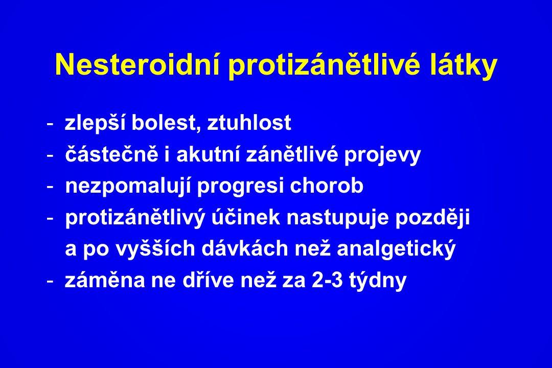 Nesteroidní protizánětlivé látky -zlepší bolest, ztuhlost -částečně i akutní zánětlivé projevy -nezpomalují progresi chorob -protizánětlivý účinek nas