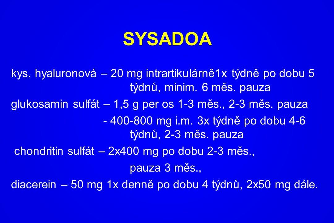 SYSADOA kys. hyaluronová – 20 mg intrartikulárně1x týdně po dobu 5 týdnů, minim. 6 měs. pauza glukosamin sulfát – 1,5 g per os 1-3 měs., 2-3 měs. pauz