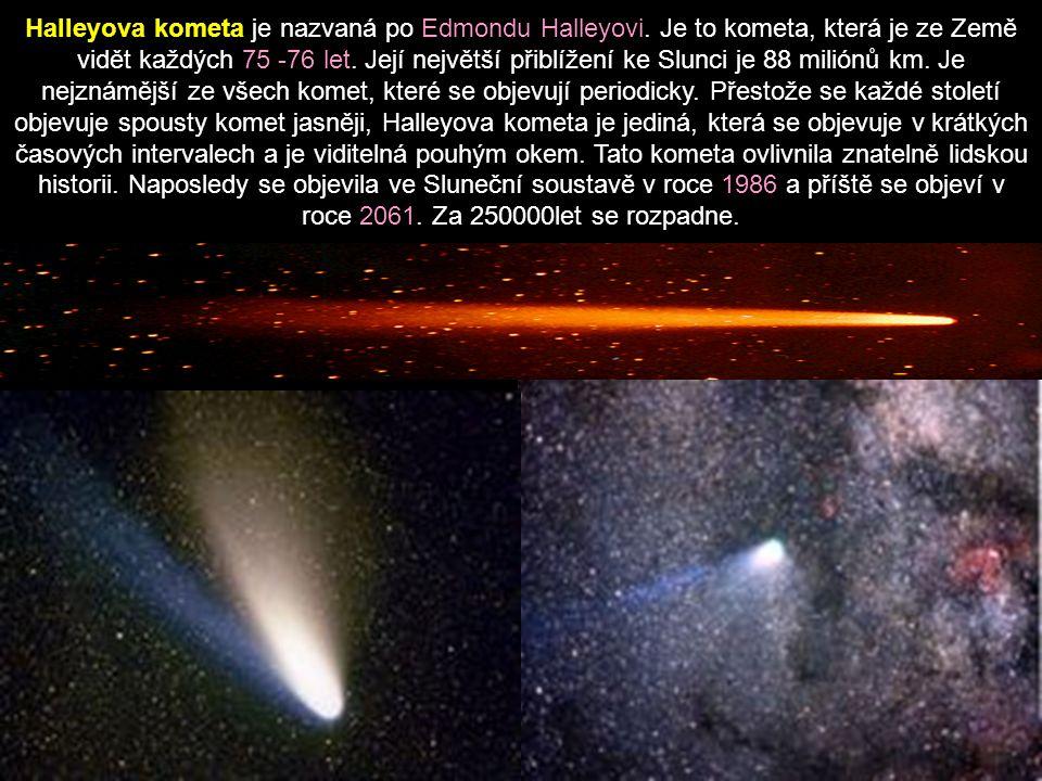 Halleyova kometa je nazvaná po Edmondu Halleyovi. Je to kometa, která je ze Země vidět každých 75 -76 let. Její největší přiblížení ke Slunci je 88 mi