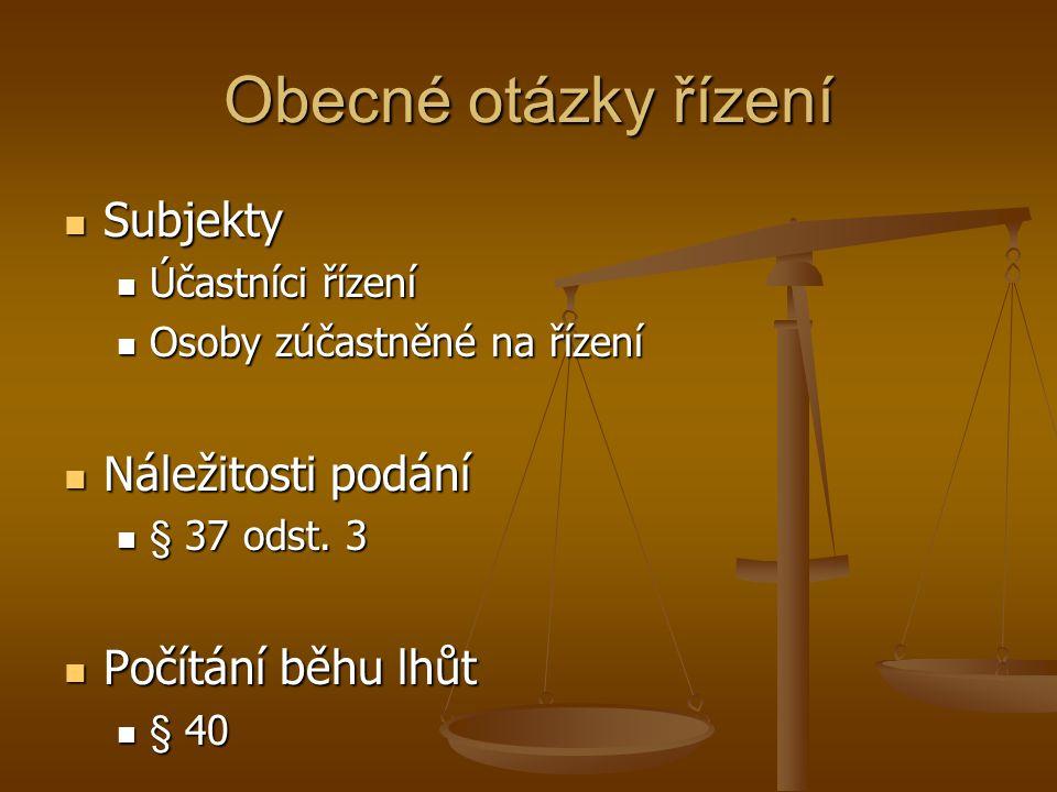 Obecné otázky řízení Subjekty Subjekty Účastníci řízení Účastníci řízení Osoby zúčastněné na řízení Osoby zúčastněné na řízení Náležitosti podání Náležitosti podání § 37 odst.