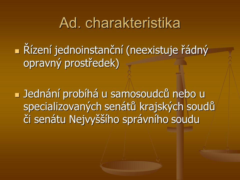 Ad. charakteristika Řízení jednoinstanční (neexistuje řádný opravný prostředek) Řízení jednoinstanční (neexistuje řádný opravný prostředek) Jednání pr