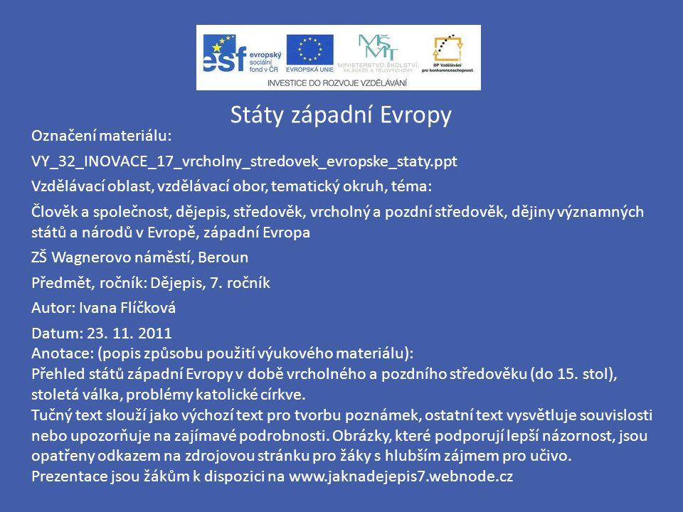 Státy západní Evropy Označení materiálu: VY_32_INOVACE_17_vrcholny_stredovek_evropske_staty.ppt Vzdělávací oblast, vzdělávací obor, tematický okruh, t