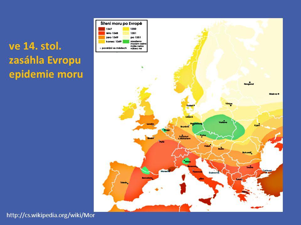 ve 14. stol. zasáhla Evropu epidemie moru http://cs.wikipedia.org/wiki/Mor