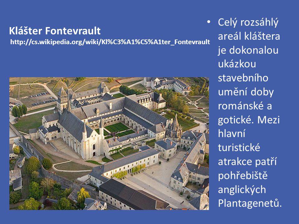 Klášter Fontevrault http://cs.wikipedia.org/wiki/Kl%C3%A1%C5%A1ter_Fontevrault Celý rozsáhlý areál kláštera je dokonalou ukázkou stavebního umění doby