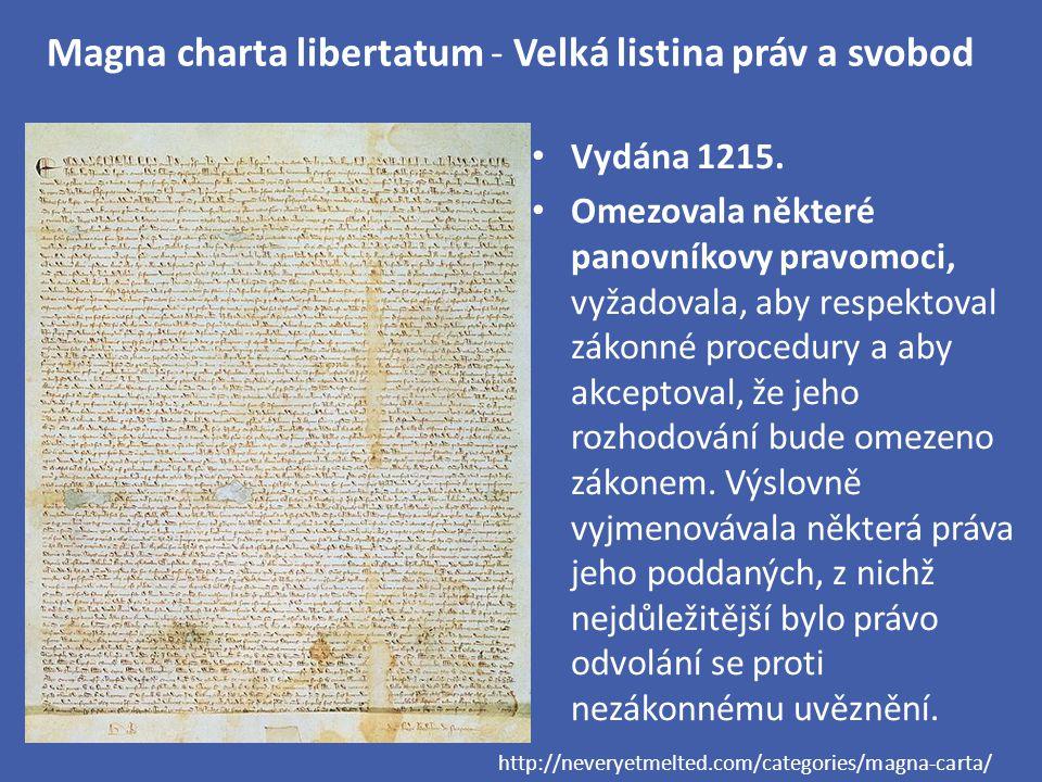 Magna charta libertatum - Velká listina práv a svobod Vydána 1215. Omezovala některé panovníkovy pravomoci, vyžadovala, aby respektoval zákonné proced