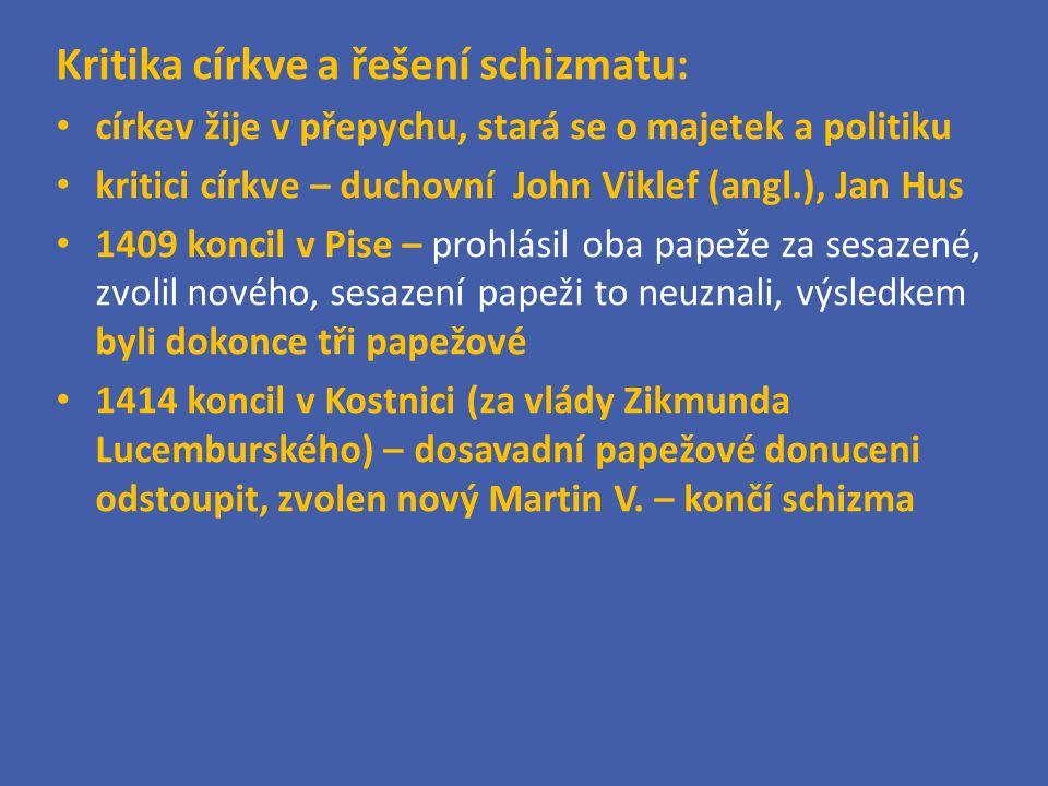 Kritika církve a řešení schizmatu: církev žije v přepychu, stará se o majetek a politiku kritici církve – duchovní John Viklef (angl.), Jan Hus 1409 k