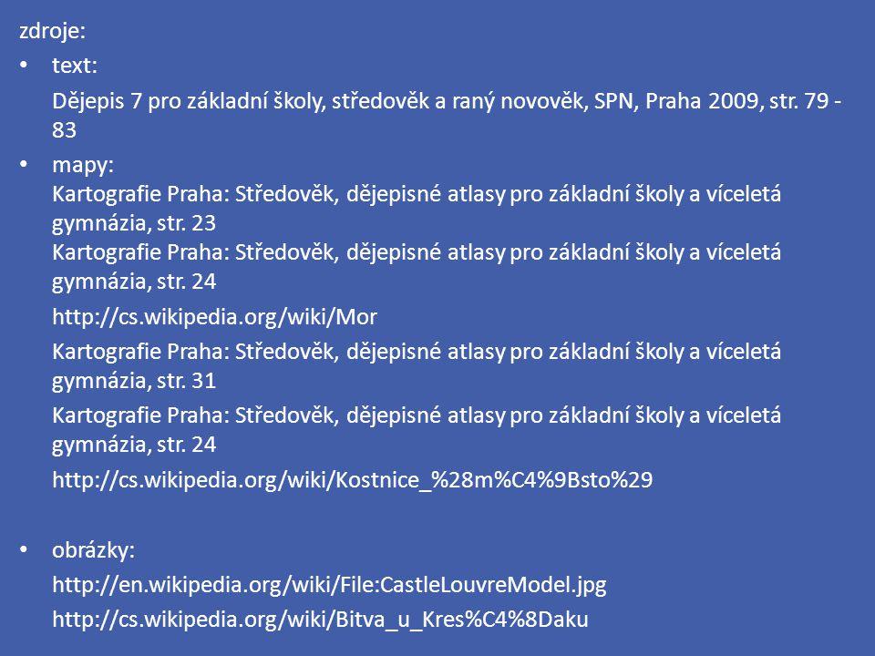 zdroje: text: Dějepis 7 pro základní školy, středověk a raný novověk, SPN, Praha 2009, str. 79 - 83 mapy: Kartografie Praha: Středověk, dějepisné atla