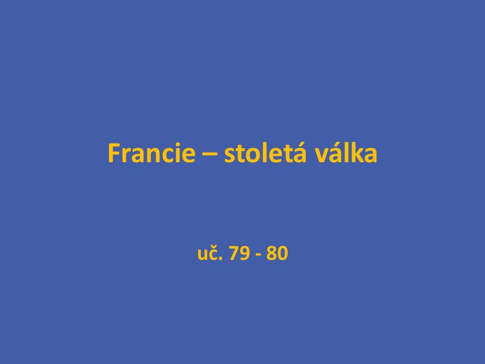 Francie – stoletá válka uč. 79 - 80