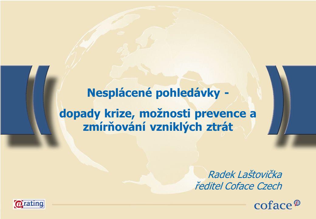 Nesplácené pohledávky - dopady krize, možnosti prevence a zmírňování vzniklých ztrát Radek Laštovička ředitel Coface Czech