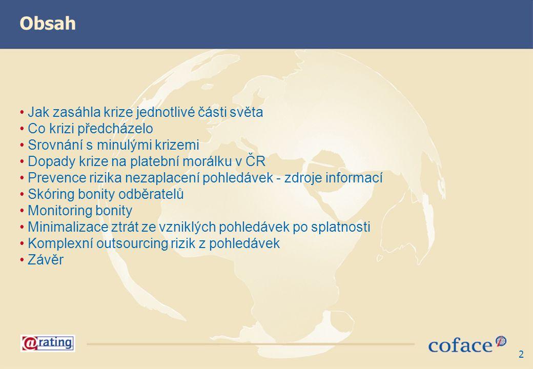 2 Jak zasáhla krize jednotlivé části světa Co krizi předcházelo Srovnání s minulými krizemi Dopady krize na platební morálku v ČR Prevence rizika neza