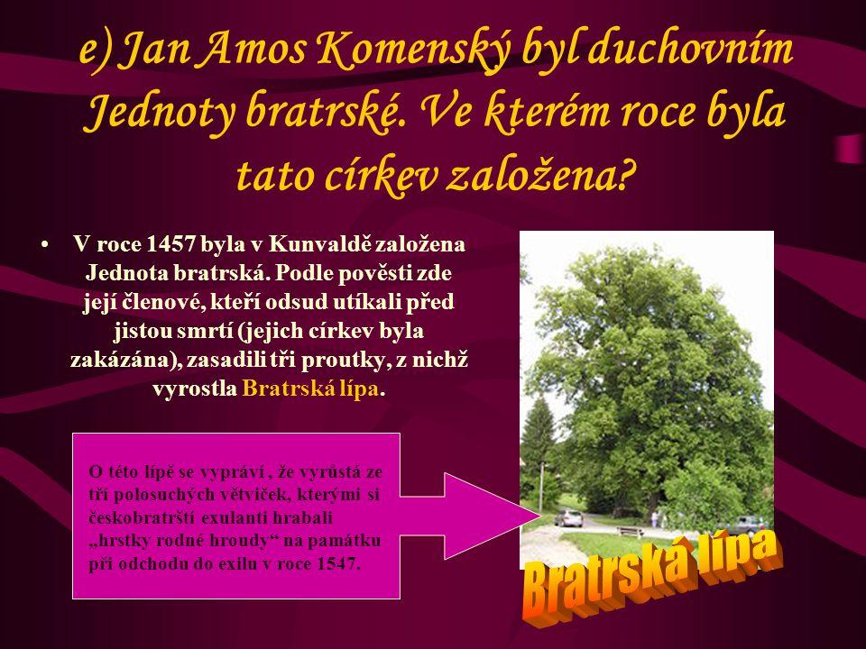 d) Kteří panovníci vládli u nás během Komenského života.